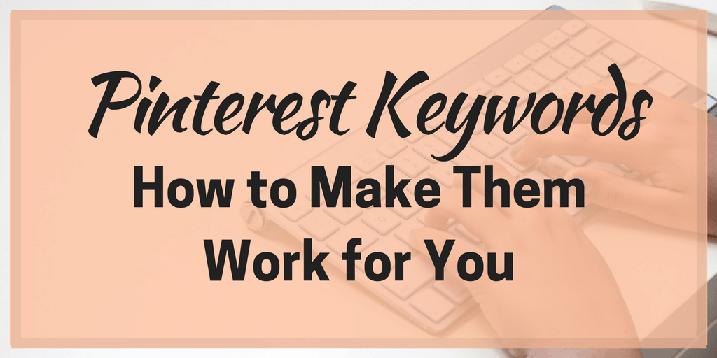 Pinterest Keywords – How to Make Them Work for You