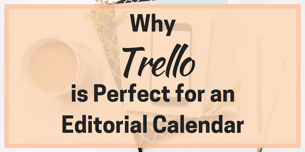Why Trello is Perfect for an Editorial Calendar