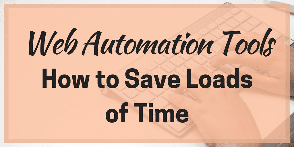 Web Automation Tools: How to Save Loads of Time