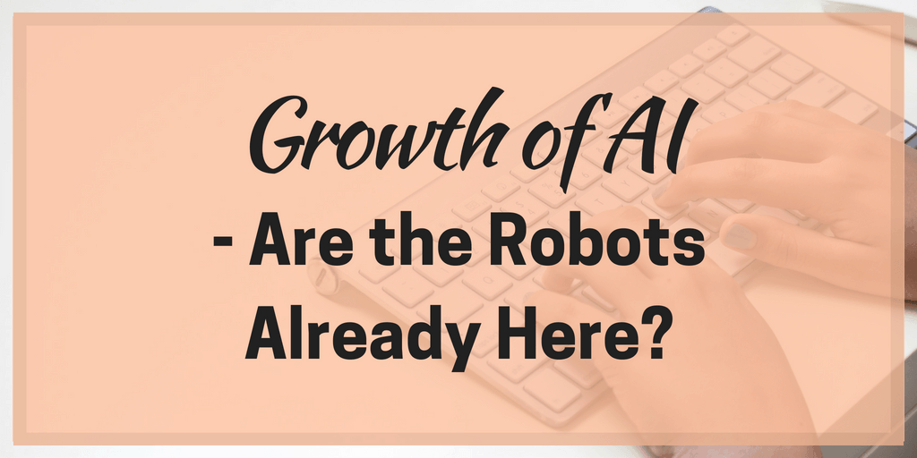 Growth of AI – Are the Robots Already Here?