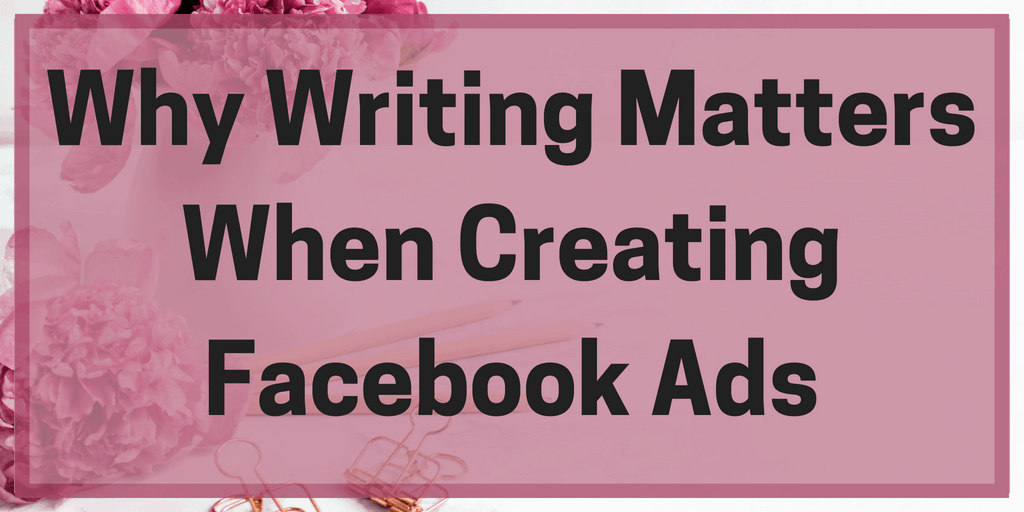 Why Writing Matters When Creating Facebook Ads