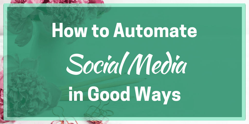 How to Automate Social Media in Good Ways to Grow Your Presence