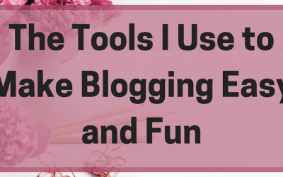 The Tools I Use to Make Blogging Easy and Fun