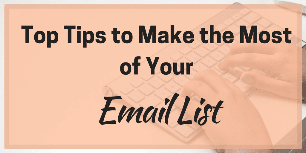 Top Tips to Make the Most of Your Email List