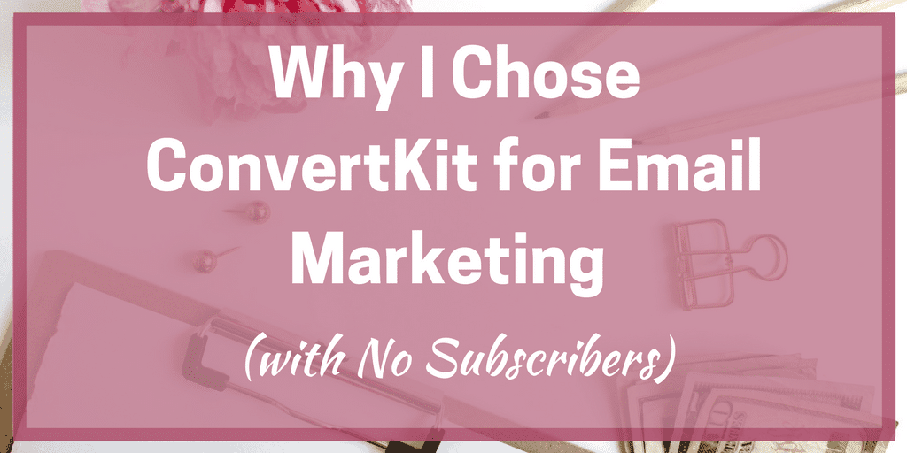 Why I Chose ConvertKit for Email Marketing (with No Subscribers)