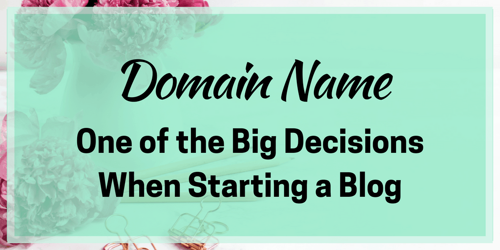 Domain Name – One of the Big Decisions When Starting a Blog