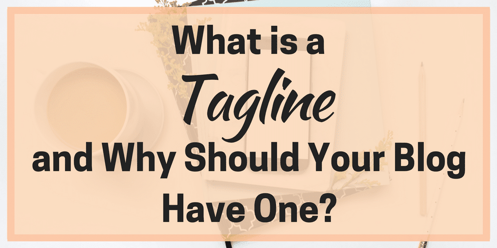 What is a Tagline and Why Should Your Blog Have One?
