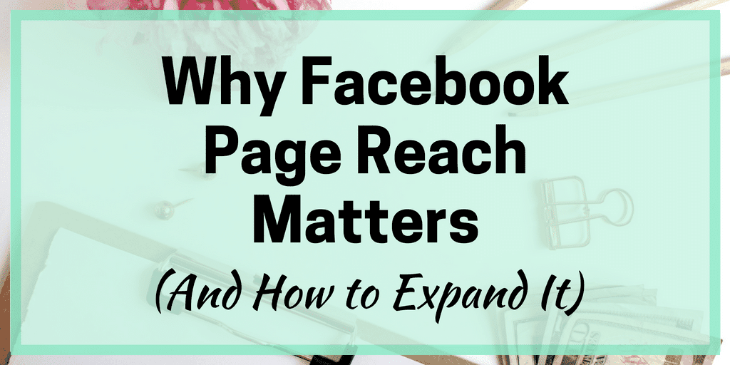 Why Facebook Page Reach Matters (And How to Expand It)