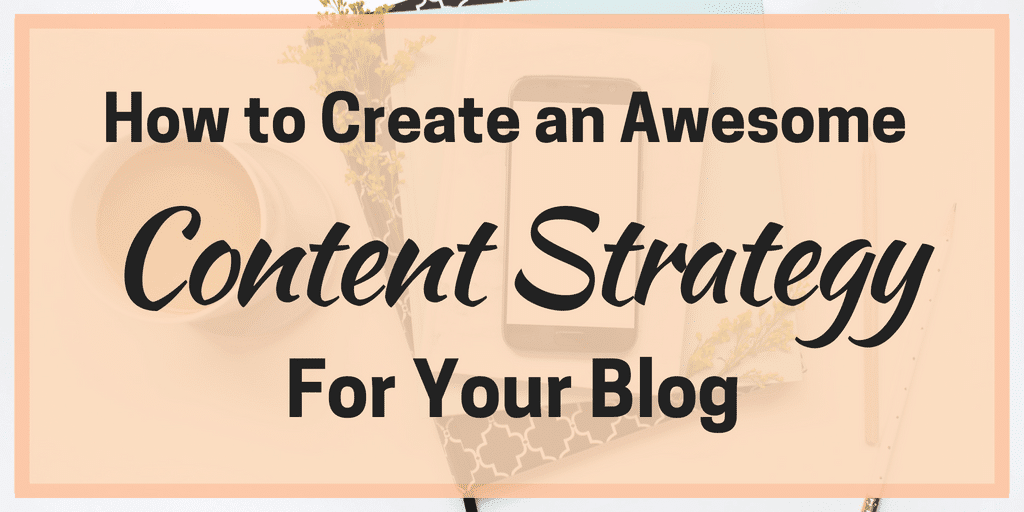 How to Create an Awesome Content Strategy for Your Blog
