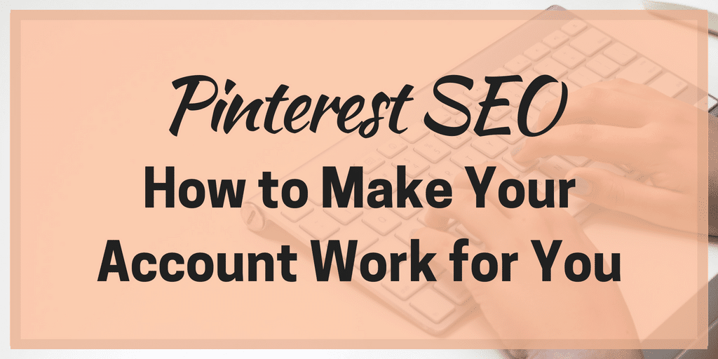 Pinterest SEO: How to Make Your Account Work for You