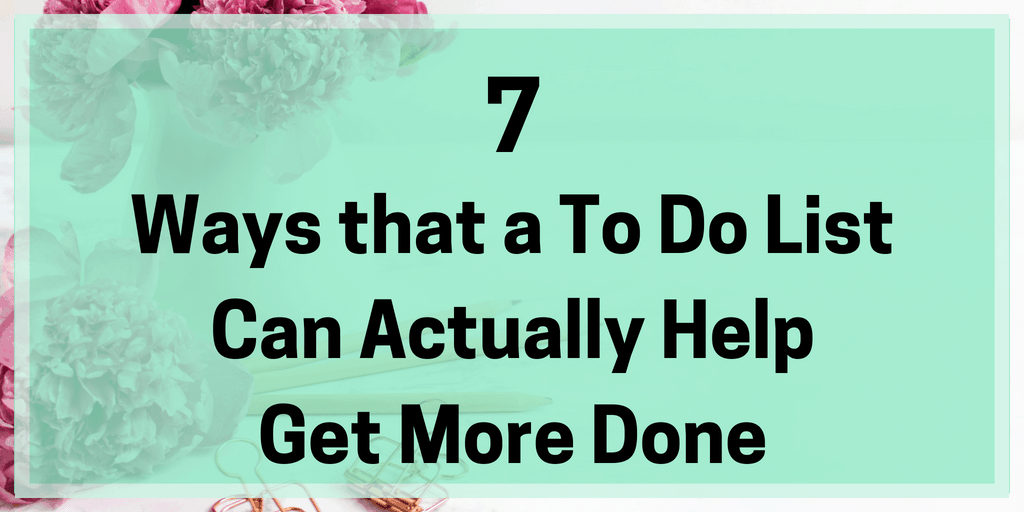 7 Ways that a To Do List Can Actually Help Get More Done