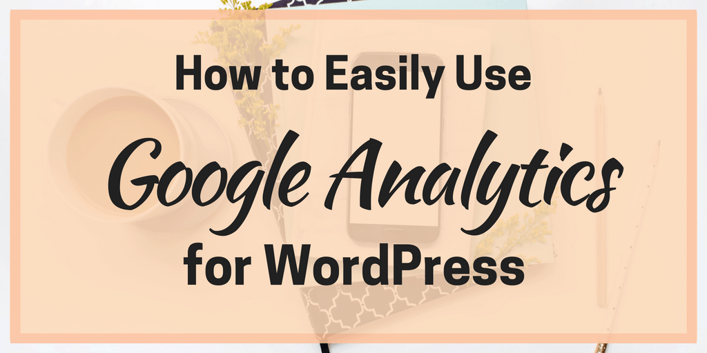 How to Easily Use Google Analytics for WordPress