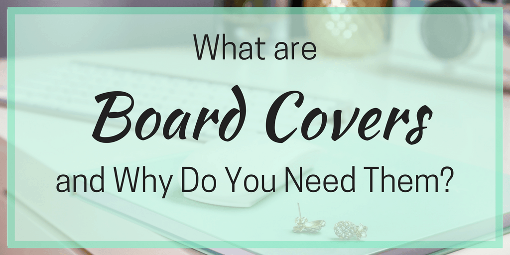 What are Board Covers and Why Do You Need Them?
