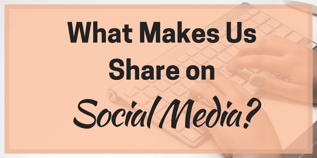 What Makes Us Share on Social Media?