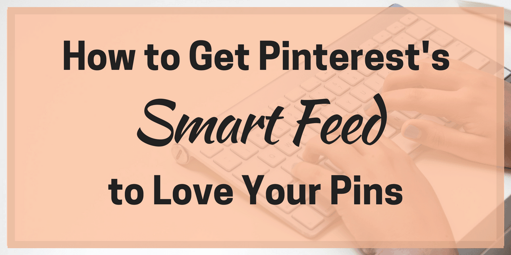 How to Get Pinterest's Smart Feed to Love Your Pins