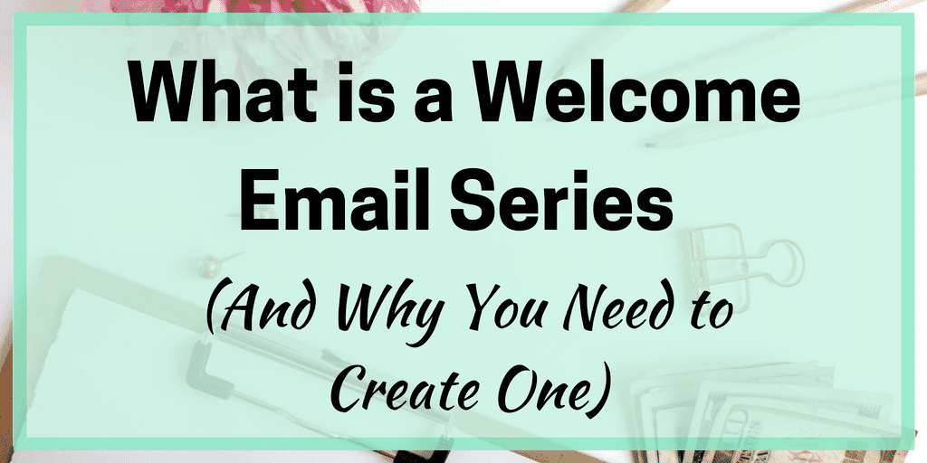 What is a Welcome Email Series (And Why You Need to Create One)