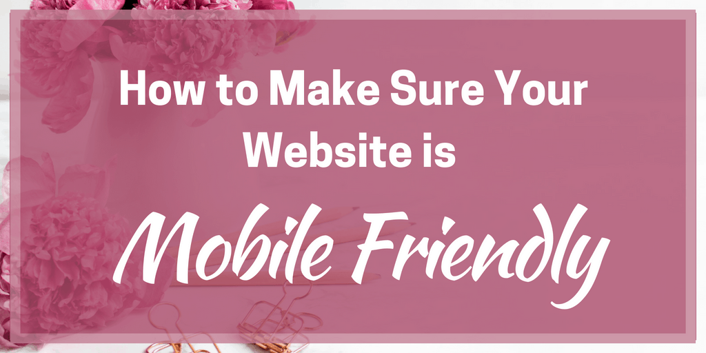 How to Make Sure Your Website is Mobile Friendly