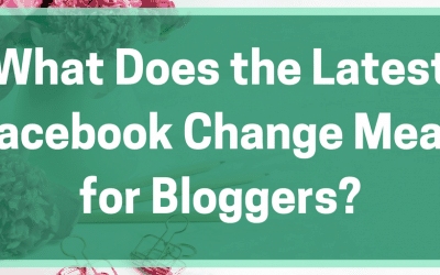 What Does the Latest Facebook Change Mean for Bloggers?
