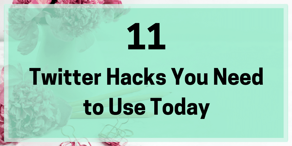 11 Twitter Hacks You Need to Use Today