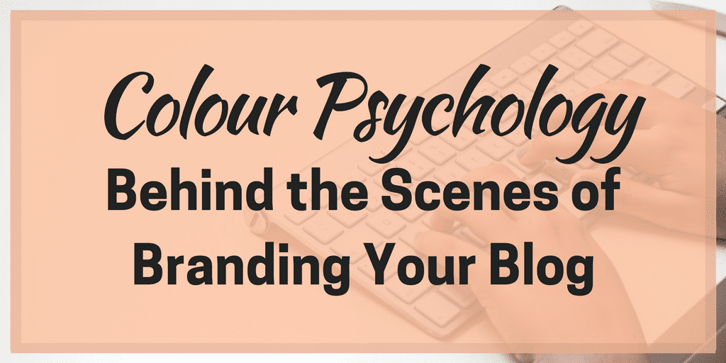 Colour Psychology – Behind the Scenes of Branding Your Blog
