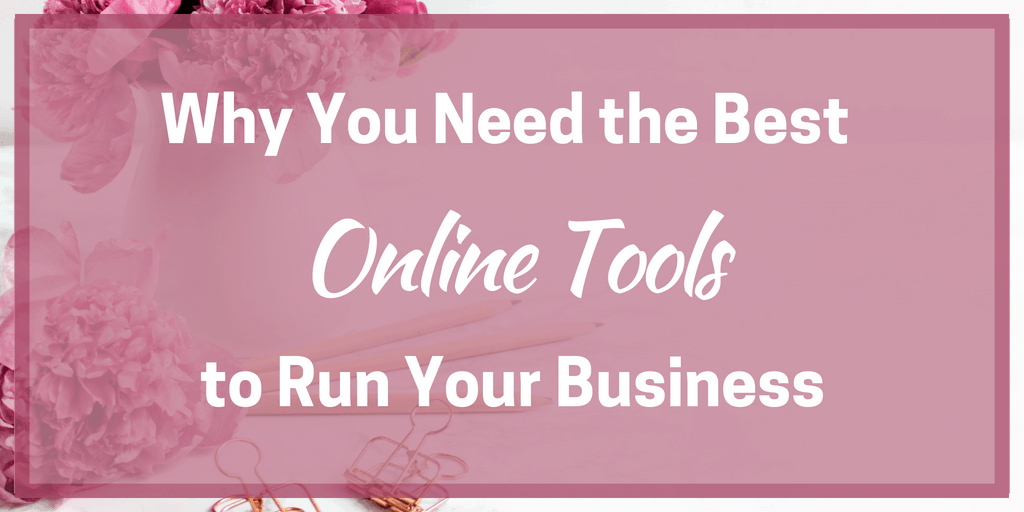 Why You Need the Best Online Tools to Run Your Business