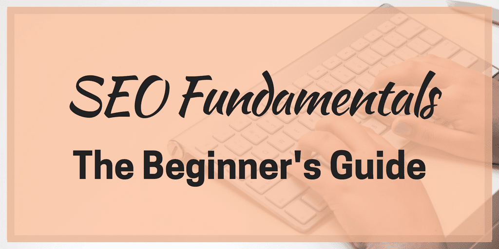 SEO Fundamentals – The Beginner's Guide