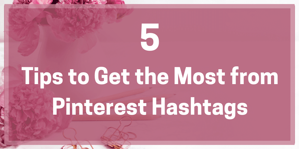 5 Tips to Get the Most from Pinterest Hashtags