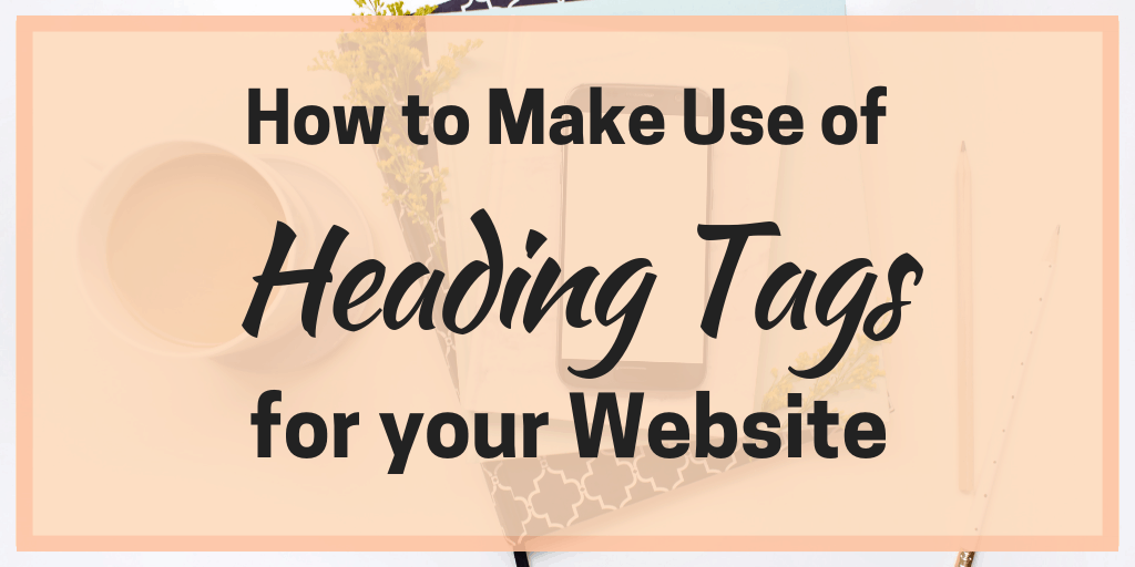 How to Make Use of Heading Tags for Your Website