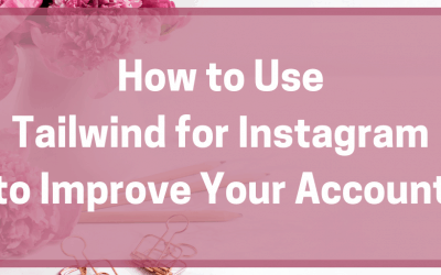 How to Use Tailwind for Instagram to Improve Your Account
