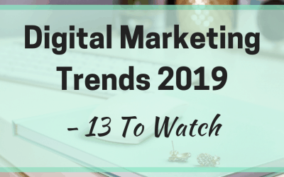 Digital Marketing Trends 2019 – 13 To Watch