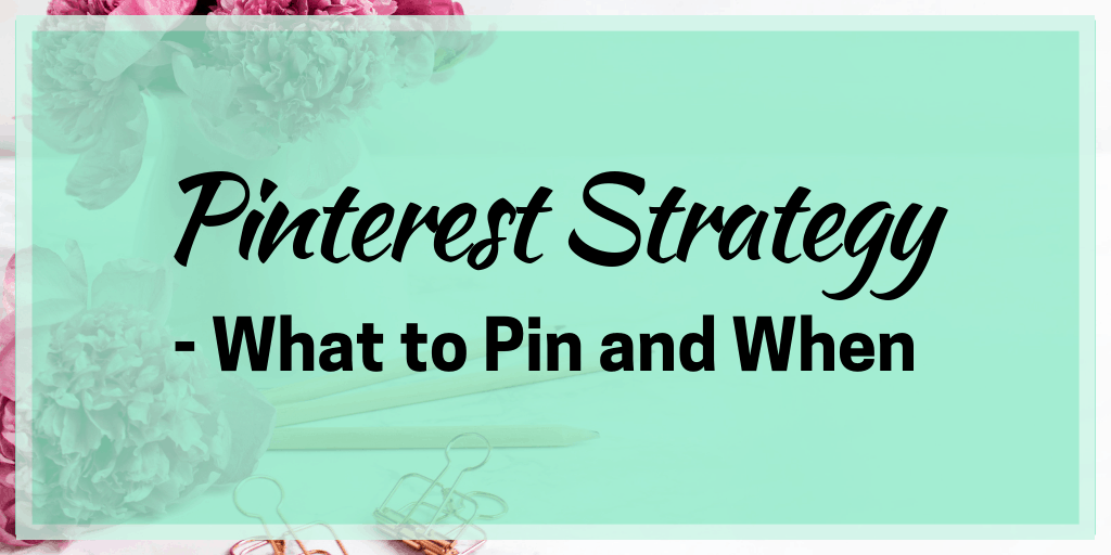 Pinterest Strategy – What to Pin and When