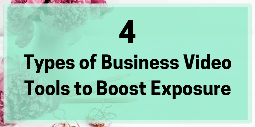 4 Types of Business Video Tools to Boost Exposure