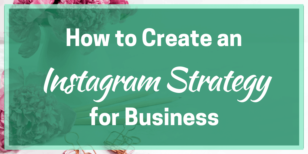 How to Create an Instagram Strategy for Business