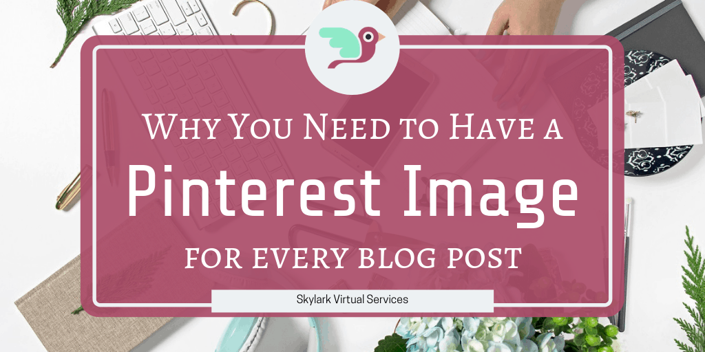 Why You Need to Have a Pinterest Image for Every Blog Post