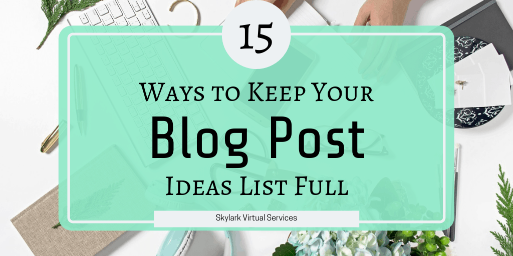 15 Ways to Keep Your Blog Post Ideas List Full