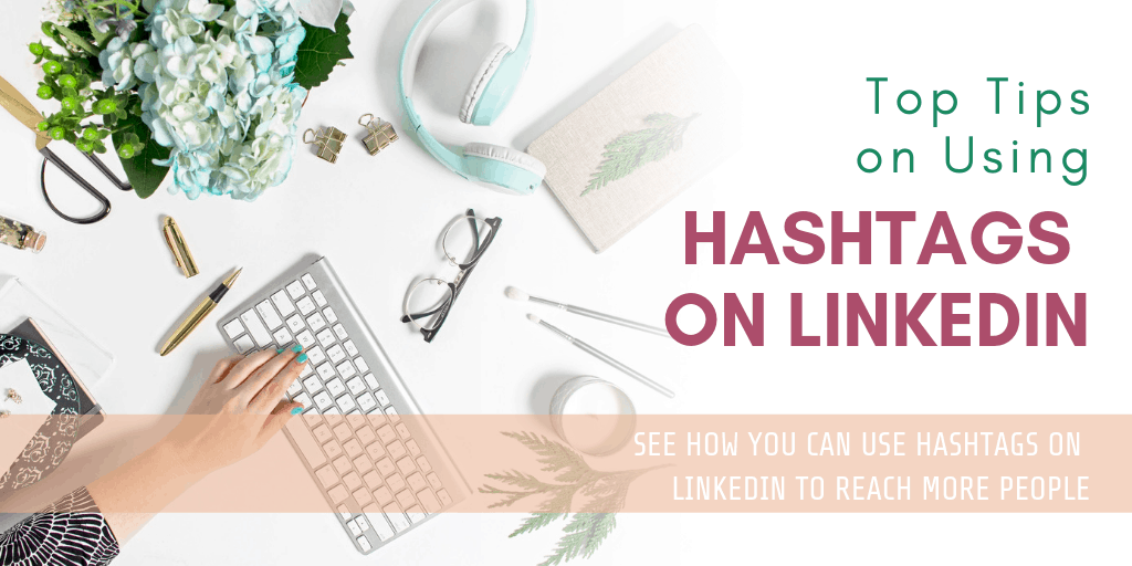 Top Tips on Using Hashtags on LinkedIn