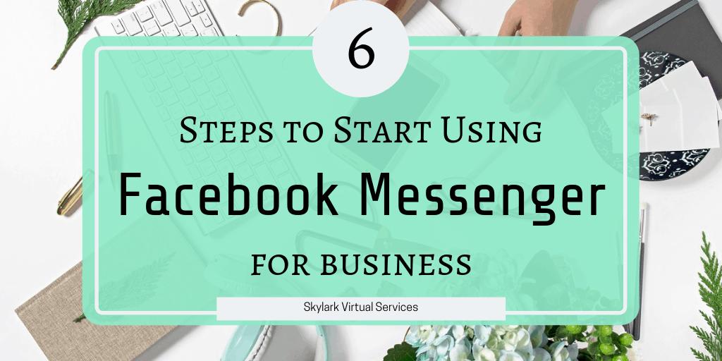 6 Steps to Start Using Facebook Messenger for Business