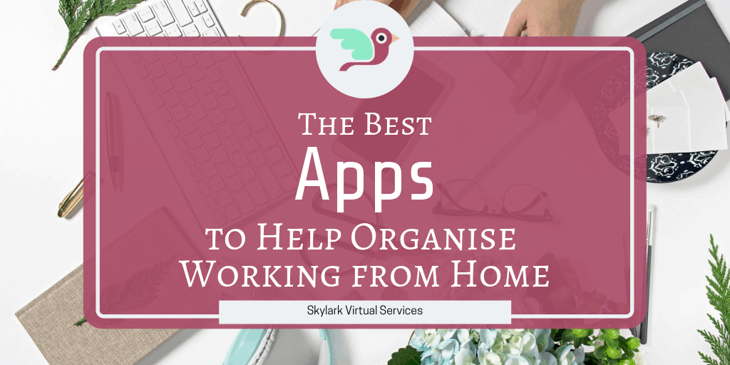 The Best Apps to Help Organise Working from Home